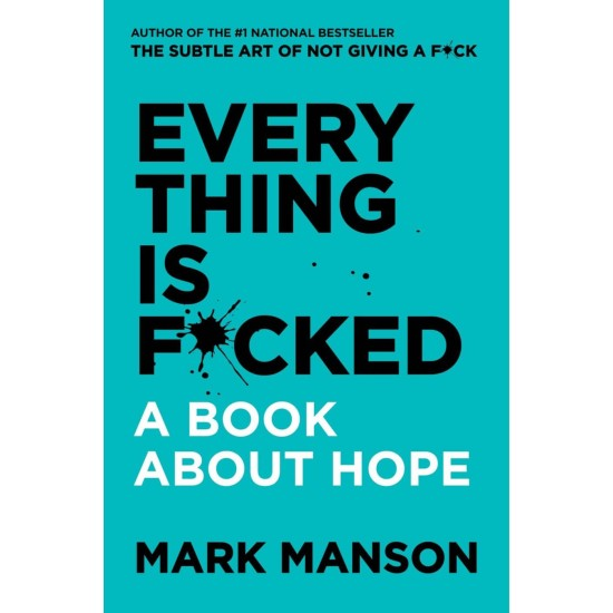 Everything Is Fucked (Mark Manson) A Book About Hope